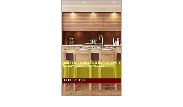 Kitchen Design Ideas For New Homes Renovation And Remodeling Kitchen Decor Kitchen Ideas Kitchen Plans Kitchen Home Improvement Kitchen Renovation Kitchen Decor English Edition Ebooks Em Ingles Na Amazon Com Br