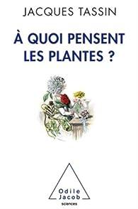 A quoi pensent les plantes ? par Jacques Tassin