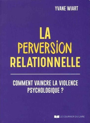 La perversion relationnelle : Comment reconnaître la violence psychologique et dépasse la maltraitance émotionnelle (en tant qu'agresseur et victime) ?
