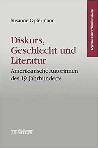 Diskurs, Geschlecht und Literatur: Amerikanische Autorinnen des 19. Jahrhunderts. Ergebnisse der Frauenforschung, Band 40