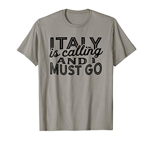 Italy Is Calling And I Must Go T-Shirt Souvenir Gift