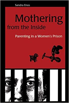 Book Mothering from the Inside: Parenting in a Women's Prison (Suny Series in Women, Crime, and Criminology)