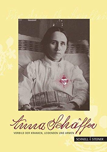 Anna Schäffer - Vorbild der Kranken, Leidenden und Armen