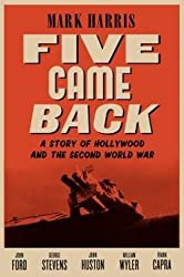 Mark Harris: Five Came Back : A Story of Hollywood and the Second World War (Hardcover); 2014 Edition