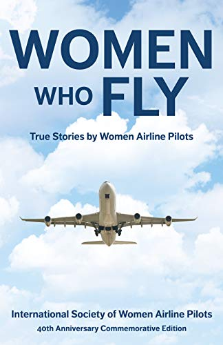 Women Who Fly: True Stories by Women Airline Pilots