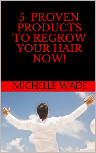 - 5 Proven Products To Regrow Your Hair Now! (Healthy Hair Help Book 3)