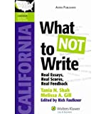 By Melissa A. Gill Tania N. Shah What NOT to Write: Real Essays, Real Scores, Real Feedback (California Edition) (LawTutors Californi [Paperback]