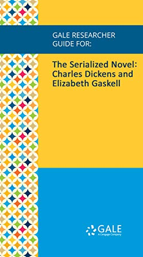 Gale Researcher Guide for: The Serialized Novel: Charles Dickens and Elizabeth Gaskell
