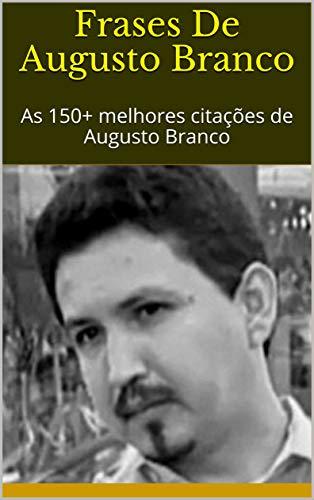 Frases De Augusto Branco As 150 Melhores Citações De