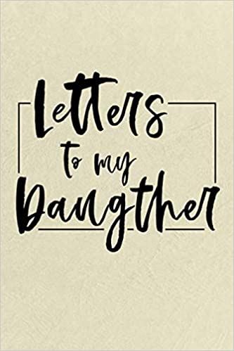 Letters to My Daughter: Cute Notebook, Mother Book to