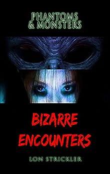Phantoms & Monsters: Bizarre Encounters by [Strickler, Lon]