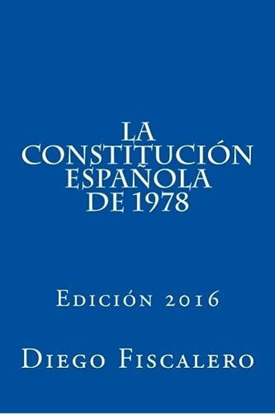 La Constitución Española de 1978: Edición 2016: Amazon.es: Fiscalero, Diego: Libros