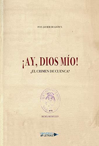 ¡Ay, Dios mío! ¿El crimen de Cuenca? por De León, Fco. Javier