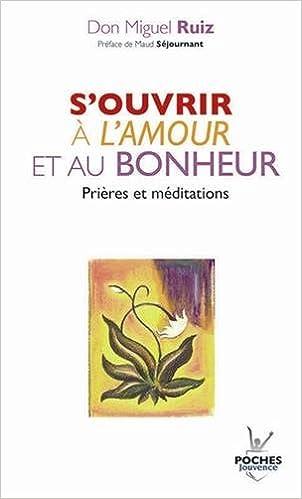 Livre gratuits S'ouvrir à l'amour et au bonheur : Prières et méditations pdf ebook