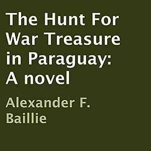 The Hunt for War Treasure in Paraguay Audiobook
