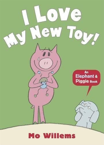 I Love My New Toy! (Elephant & Piggie)