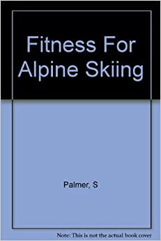 Fitness For Alpine Skiing