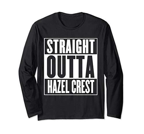 - Straight Outta Hazel Crest Long Sleeve T-Shirt