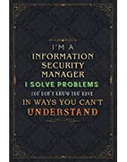 Information Security Manager Notebook Planner - I'm An Information Security Manager I Solve Problems You Don't Know You Have In Ways You Can't Understand Job Title Journal: Paycheck Budget, 5.24 x 22.86 cm, Financial, Book, 120 Pages, 6x9 inch, Homework,