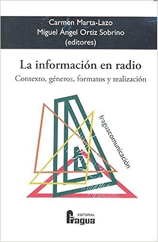 La información en radio. Contexto, géneros, formatos y realización ...