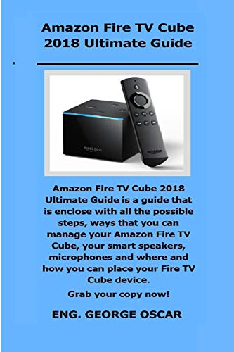 Amazon Fire TV Cube 2018 Ultimate Guide: Amazon Fire TV Cube 2018 Ultimate Guide is a guide that is enclose with all the possible steps, ways that you can manage your Amazon Fire TV Cube, your smart.