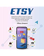 Etsy: Essential Guide on How to Start an Etsy Business Includes Marketing, SEO and Selling Secrets to Grow Successfully