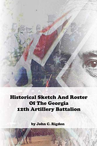 Historical Sketch And Roster Of The Georgia 12th Artillery Battalion (Georgia Regimental History Series)