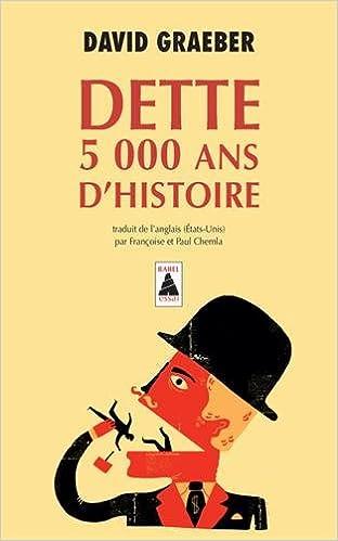 Téléchargez des ebooks gratuits en pdf Dette : 5 000 ans d'histoire by David Graeber,Françoise Chemla,Paul Chemla PDF