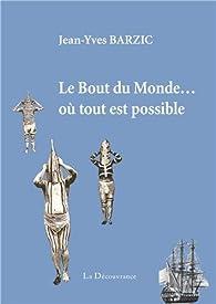 Le Bout du Monde... où tout est possible par Jean-Yves Barzic