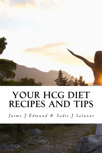 Your HCG Diet Recipes and Tips: A HCG Guide for Success (Tips For The Hcg Diet And Exercise)