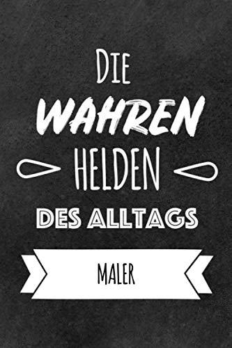 Helden des Alltags Maler: Das perfekte Notizbuch für alle Maler | Geschenk & Geschenkidee | Lustiges Design | Notizbuch mit 120 Seiten (Liniert) - 6x9 (German Edition) (Geschenk Für Maler)