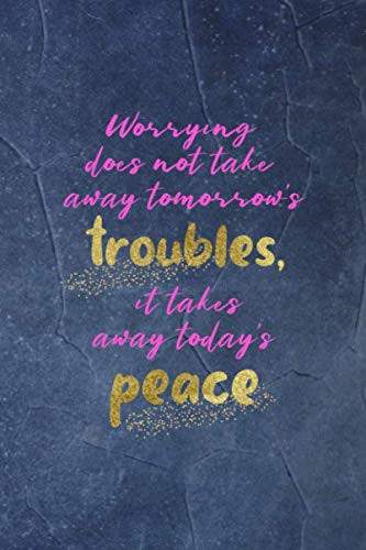 Worrying Does Not Take Away Tomorrow's Troubles, It Takes Away Today's Peace: Anxiety Notebook Journal Composition Blank Lined Diary Notepad 120 Pages Paperback Blue (Peace And Calming Essential Oil For Dogs)