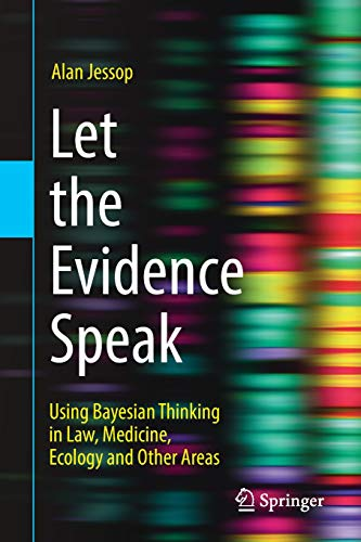 Let the Evidence Speak: Using Bayesian Thinking in Law, Medicine, Ecology and Other Areas