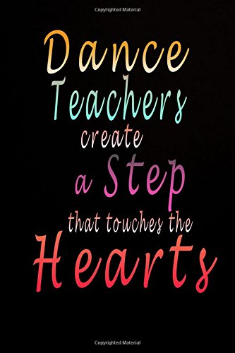 Download Dance Teacher Gift: Dance Teachers Create A Step That Touches The Hearts: Dance Teacher Journal With Quote 6x9, Perfect Gift For Dance Teacher Appreciation PDF
