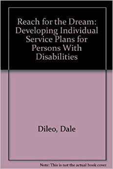 Book Reach for the Dream: Developing Individual Service Plans for Persons With Disabilities August, 1997
