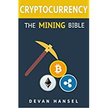 Cryptocurrency Mining: The Complete Guide to Mining Bitcoin, Ethereum and other Cryptocurrency (Cryptocurrency and Blockchain Book 5)