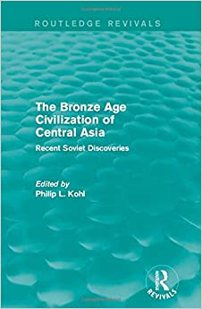 The Bronze Age Civilization of Central Asia: Recent Soviet Discoveries (Routledge Revivals)