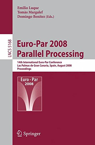 Euro-Par 2008 Parallel Processing: 14th International Euro-par Conference, Las Palmas De Gran Canaria, Spain, August 26-29, 2008. Proceedings (Lecture Notes in Computer Science)
