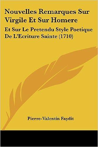 Nouvelles Remarques Sur Virgile Et Sur Homere: Et Sur Le Pretendu Style Poetique de L'Ecriture Sainte (1710)