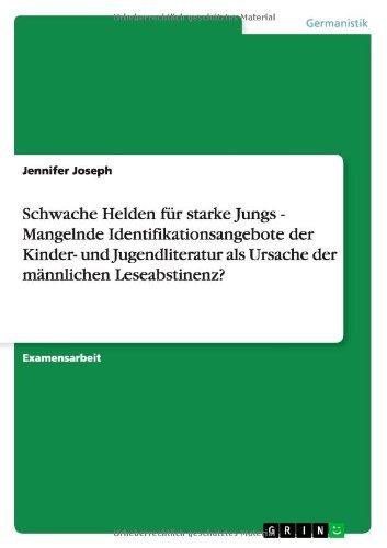 Schwache Helden für starke Jungs – Mangelnde Identifikationsangebote der Kinder- und Jugendliteratur als Ursache der männlichen Leseabstinenz? (German Edition) Pdf