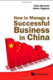 How to Manage a Successful Business in China, Anders Hagglund and Johan Bjorksten, 9814287822