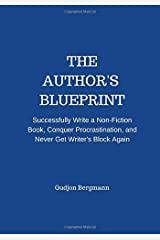 The Author's Blueprint: Successfully Write a Non-Fiction Book, Conquer Procrastination and Never Get Writer's Block Again Paperback