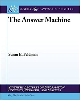 Book The Answer Machine (Synthesis Lectures on Information Concepts, Retrieval, and S) by Susan E. Feldman (2012-10-01)