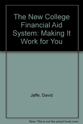 The New College Financial Aid System: Making It Work for You