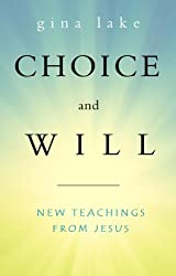 Choice and Will: New Teachings from Jesus (English Edition)