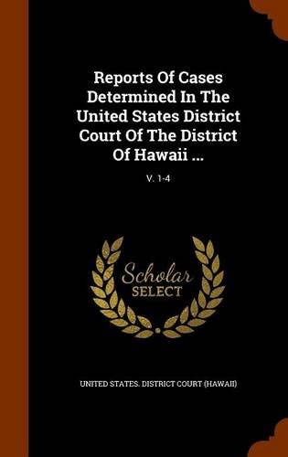 Read Online Reports Of Cases Determined In The United States District Court Of The District Of Hawaii ...: V. 1-4 pdf