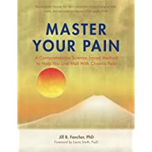 Master Your Pain: A Comprehensive Science-based Method to Help You Live Well With Chronic Pain