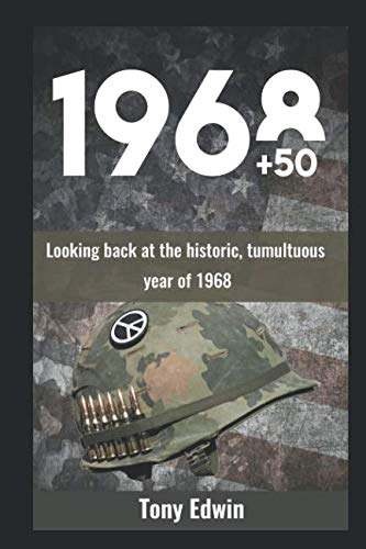 1968 + 50: Looking back at the historic, tumultuous year of 1968