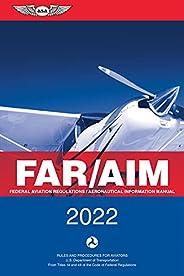 FAR/AIM 2022: Federal Aviation Regulations/Aeronautical Information Manual (ASA FAR/AIM Series)