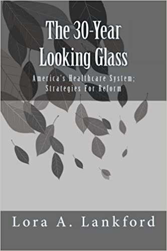 Epub books télécharger torrentThe 30 -Year Looking Glass America's Healthcare System; Strategies For Reform B008TS09AG (Littérature Française) PDF MOBI by Lora A. Lankford